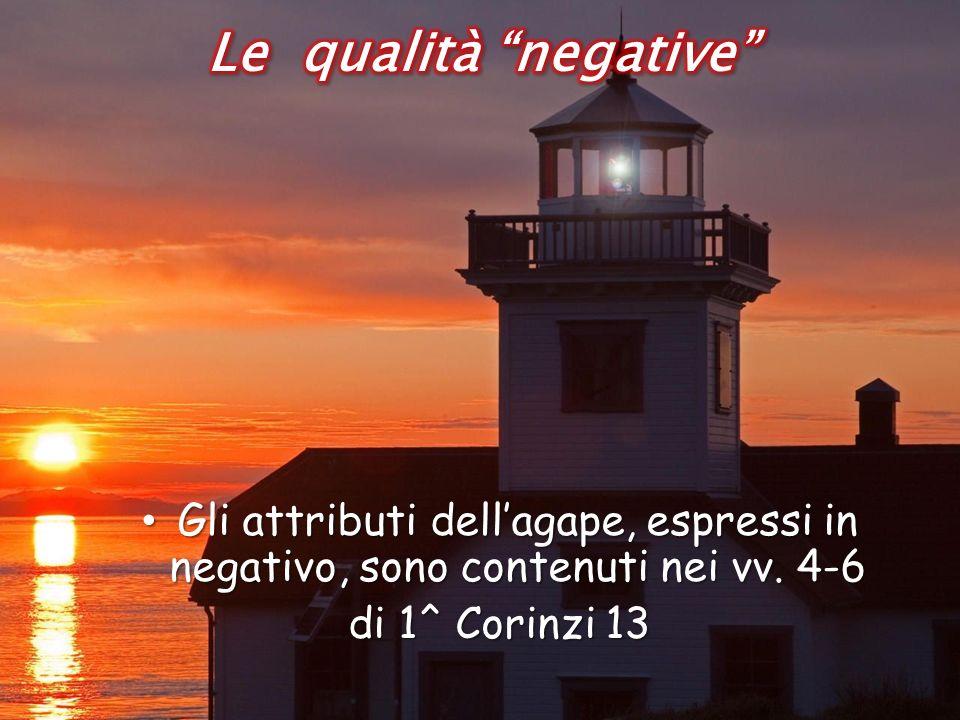 Le qualità negative Gli attributi dell'agape, espressi in negativo, sono contenuti nei vv.