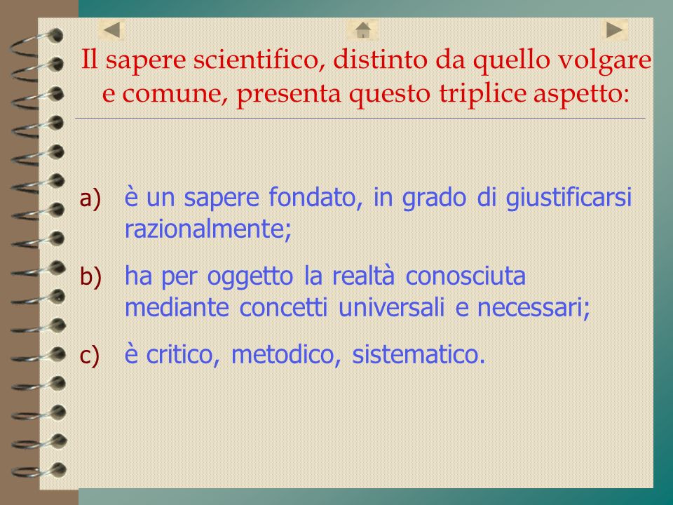 Il sapere scientifico, distinto da quello volgare e comune, presenta questo triplice aspetto: