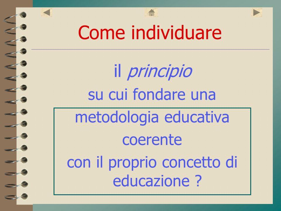 Come individuare il principio su cui fondare una metodologia educativa