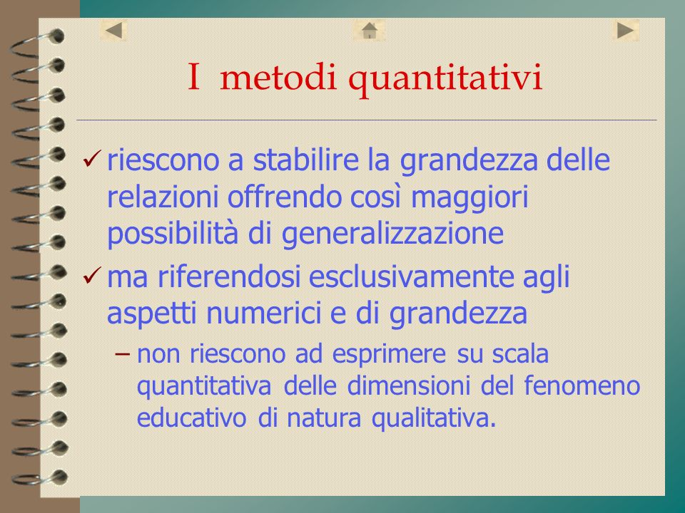 I metodi quantitativi riescono a stabilire la grandezza delle relazioni offrendo così maggiori possibilità di generalizzazione.