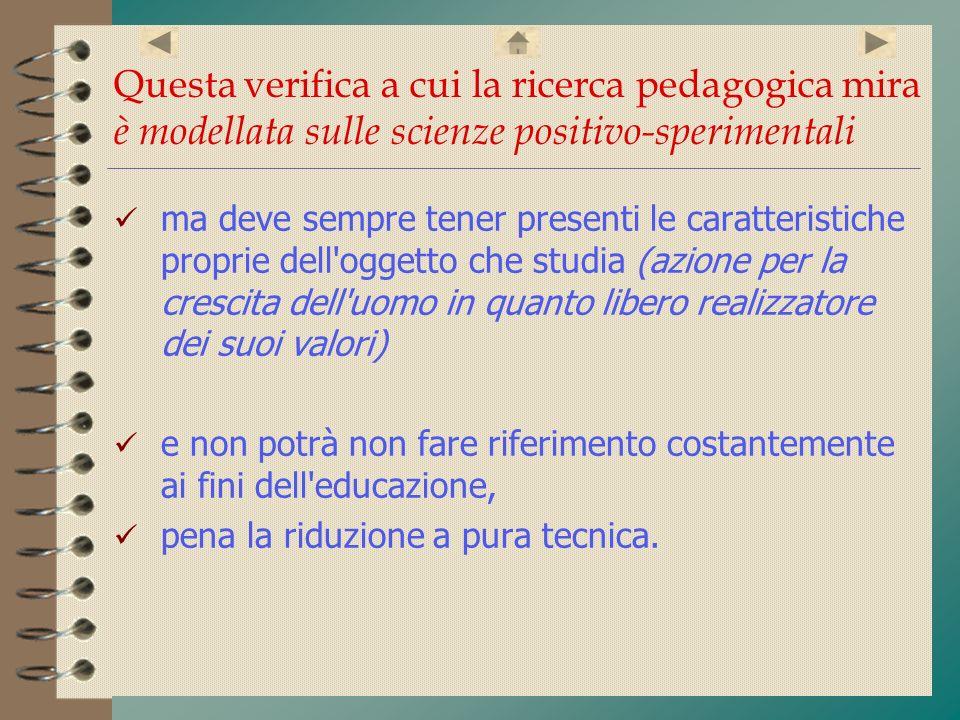 Questa verifica a cui la ricerca pedagogica mira è modellata sulle scienze positivo-sperimentali