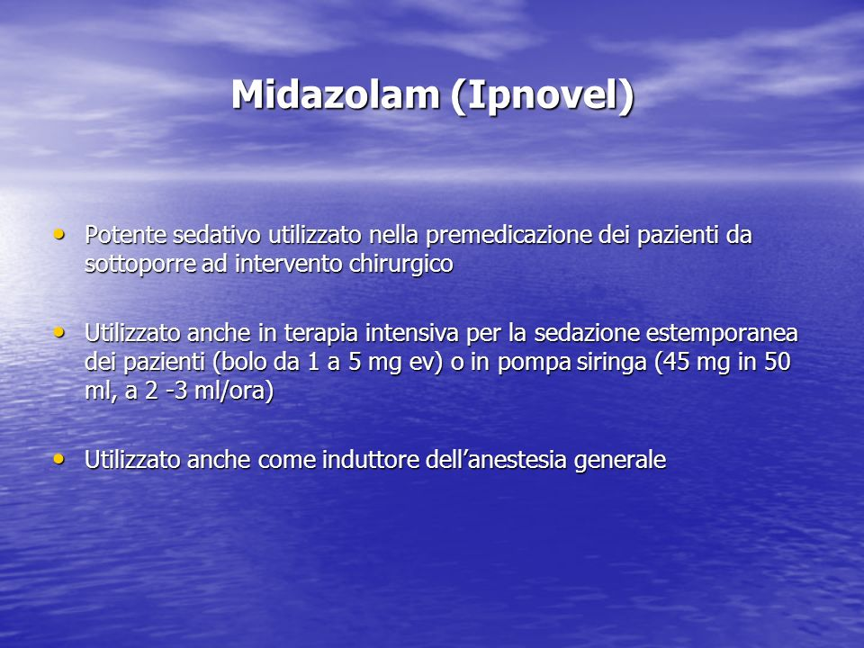 Midazolam (Ipnovel)Potente sedativo utilizzato nella premedicazione dei pazienti da sottoporre ad intervento chirurgico.