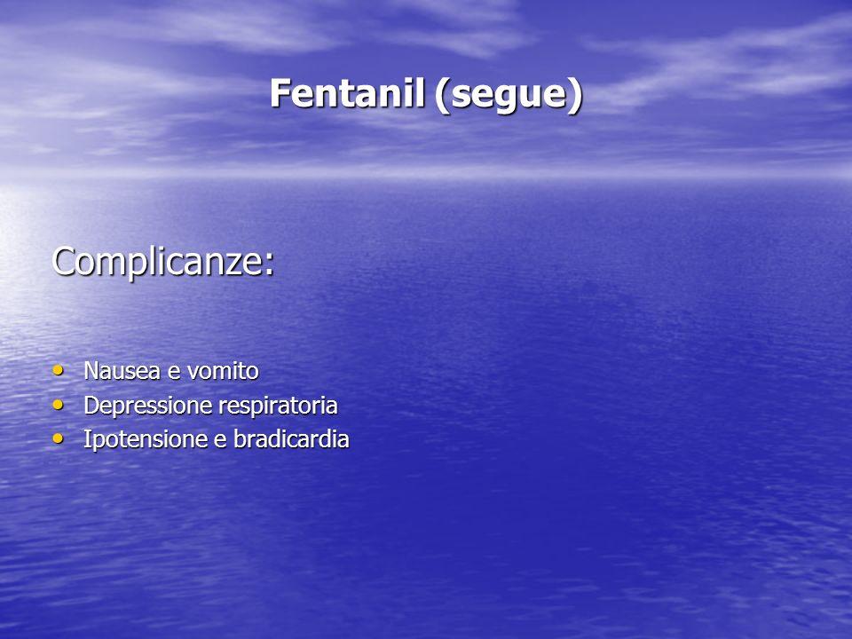 Fentanil (segue) Complicanze: Nausea e vomito Depressione respiratoria