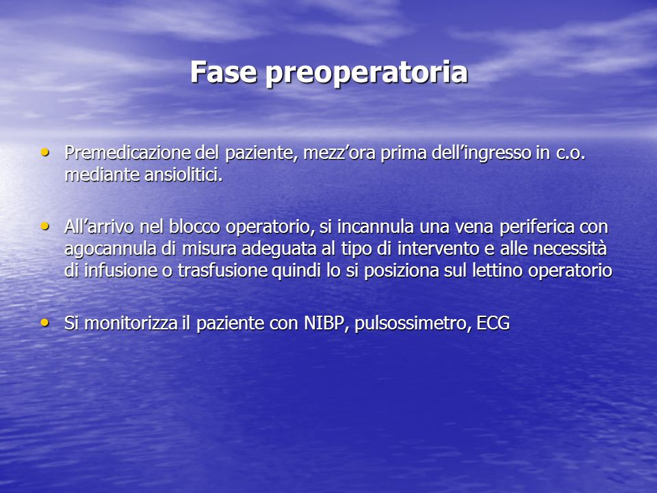 Fase preoperatoriaPremedicazione del paziente, mezz'ora prima dell'ingresso in c.o. mediante ansiolitici.