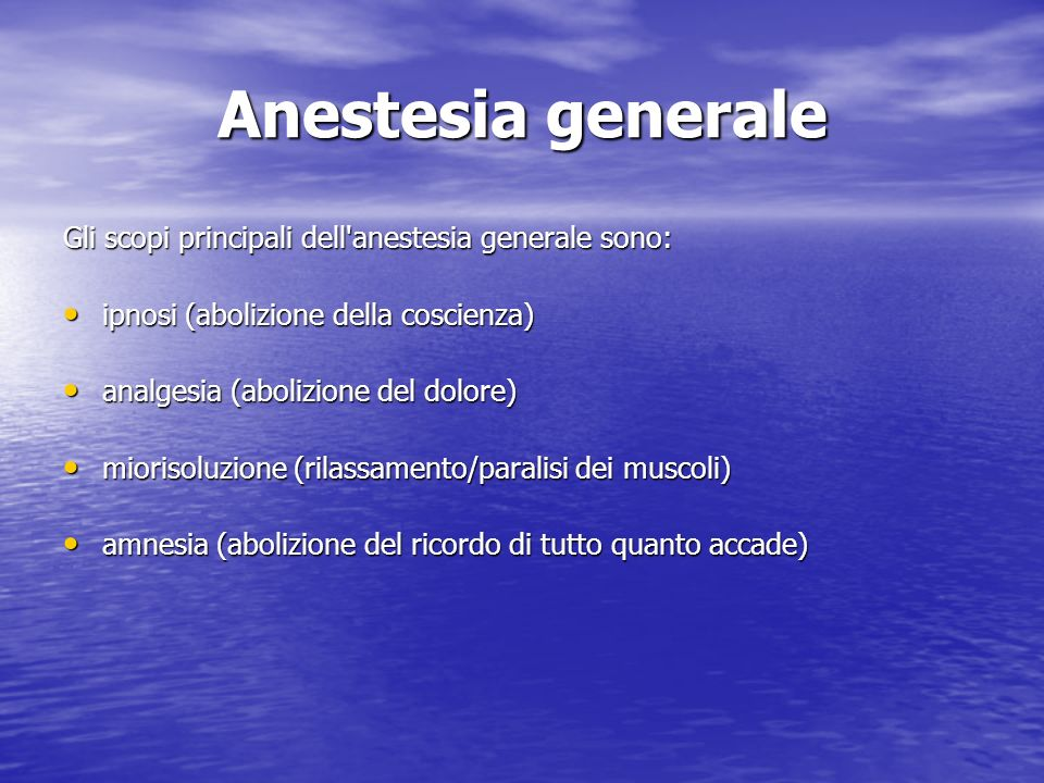 Anestesia generale Gli scopi principali dell anestesia generale sono: