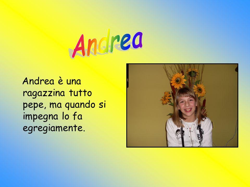 Andrea Andrea è una ragazzina tutto pepe, ma quando si impegna lo fa egregiamente.