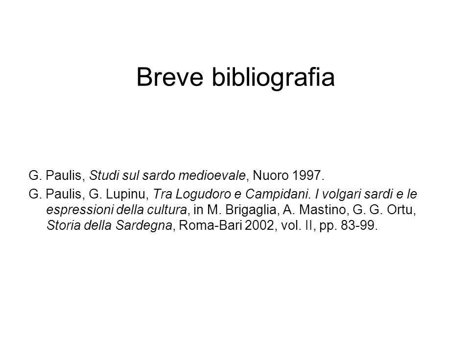 Breve bibliografia G. Paulis, Studi sul sardo medioevale, Nuoro 1997.