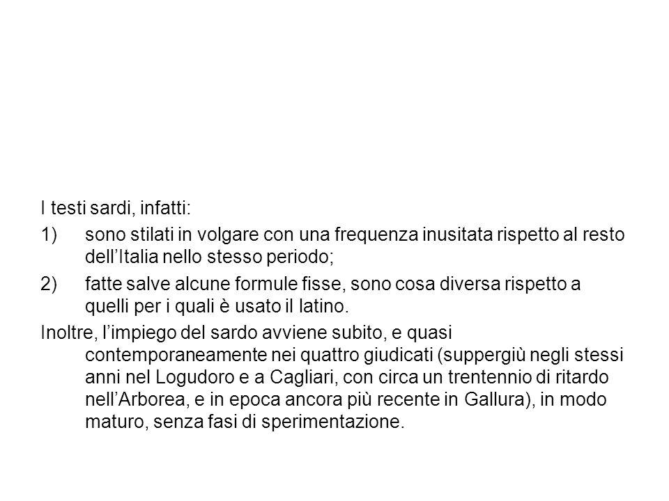 I testi sardi, infatti: sono stilati in volgare con una frequenza inusitata rispetto al resto dell'Italia nello stesso periodo;