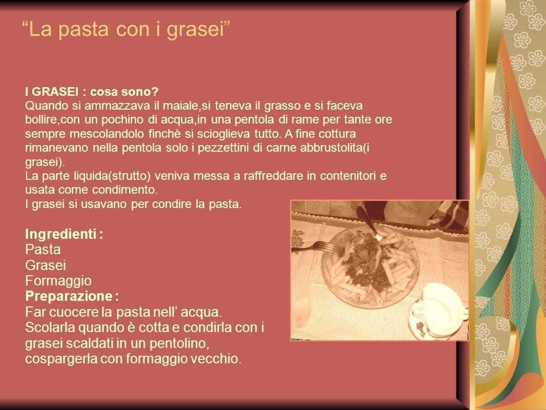 La pasta con i grasei Ingredienti : Pasta Grasei Formaggio