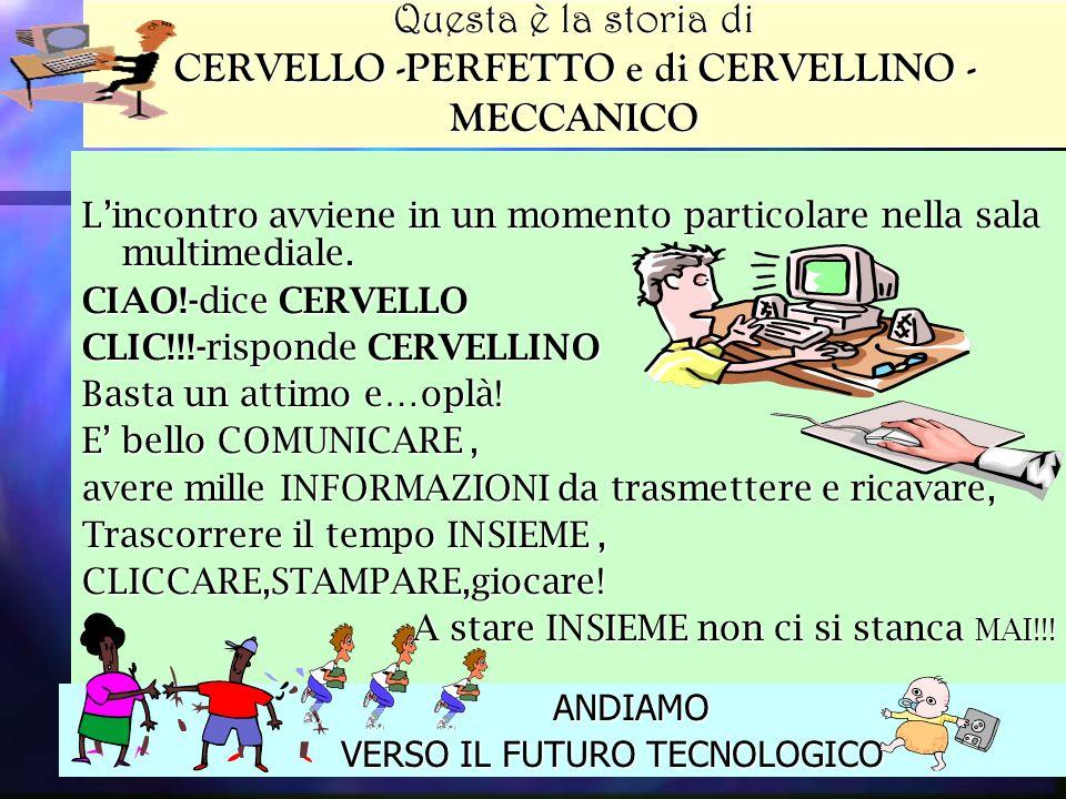 Questa è la storia di CERVELLO -PERFETTO e di CERVELLINO -MECCANICO