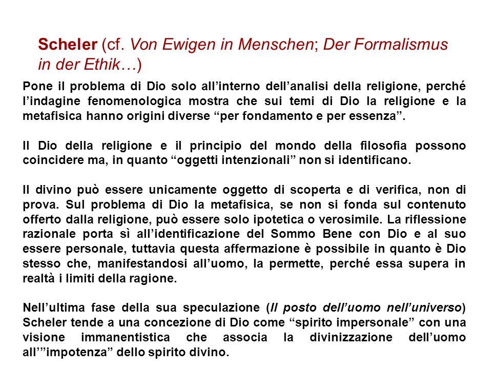 Scheler (cf. Von Ewigen in Menschen; Der Formalismus in der Ethik…)