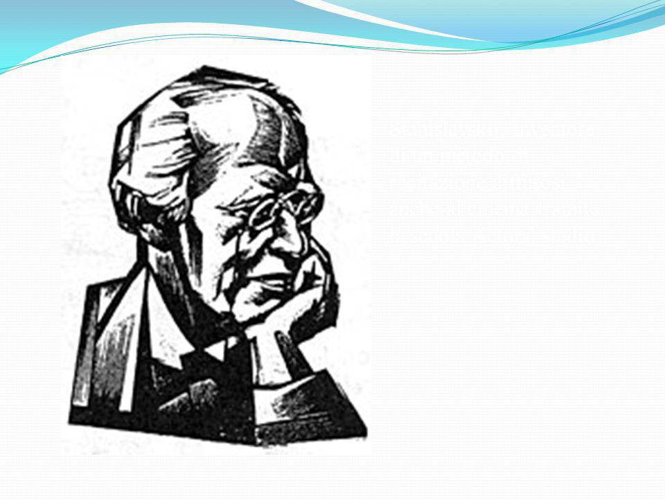Stanislavskij, inventore di un metodo di recitazione diffusosi anche al cinema tramite la scuola Actors' studio