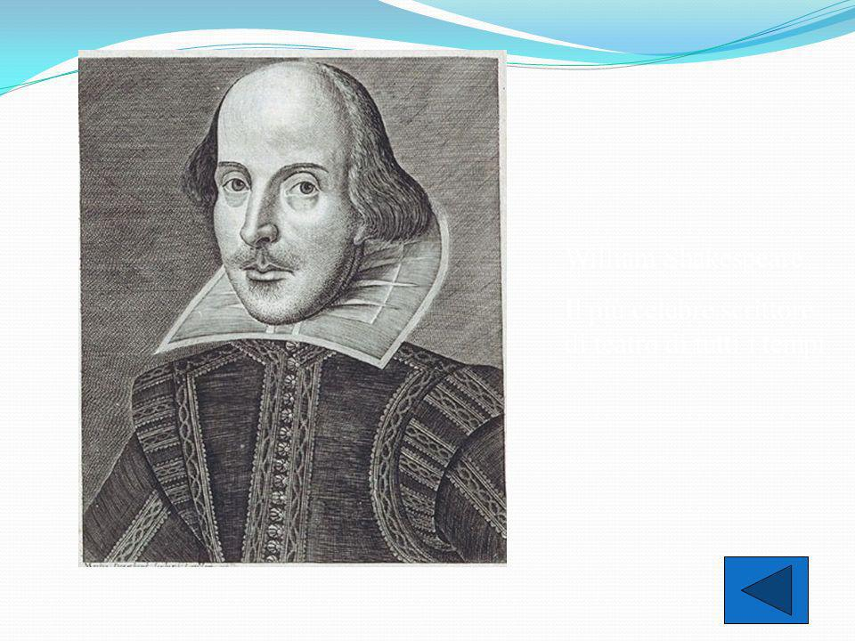 William Shakespeare Il più celebre scrittore di teatro di tutti i tempi