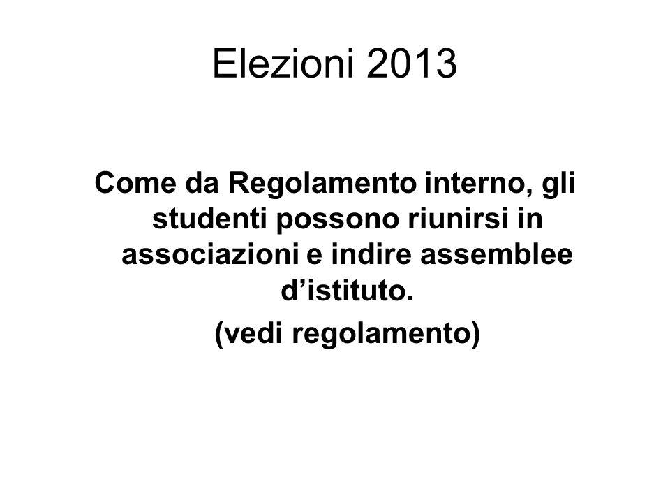 Elezioni 2013 Come da Regolamento interno, gli studenti possono riunirsi in associazioni e indire assemblee d'istituto.