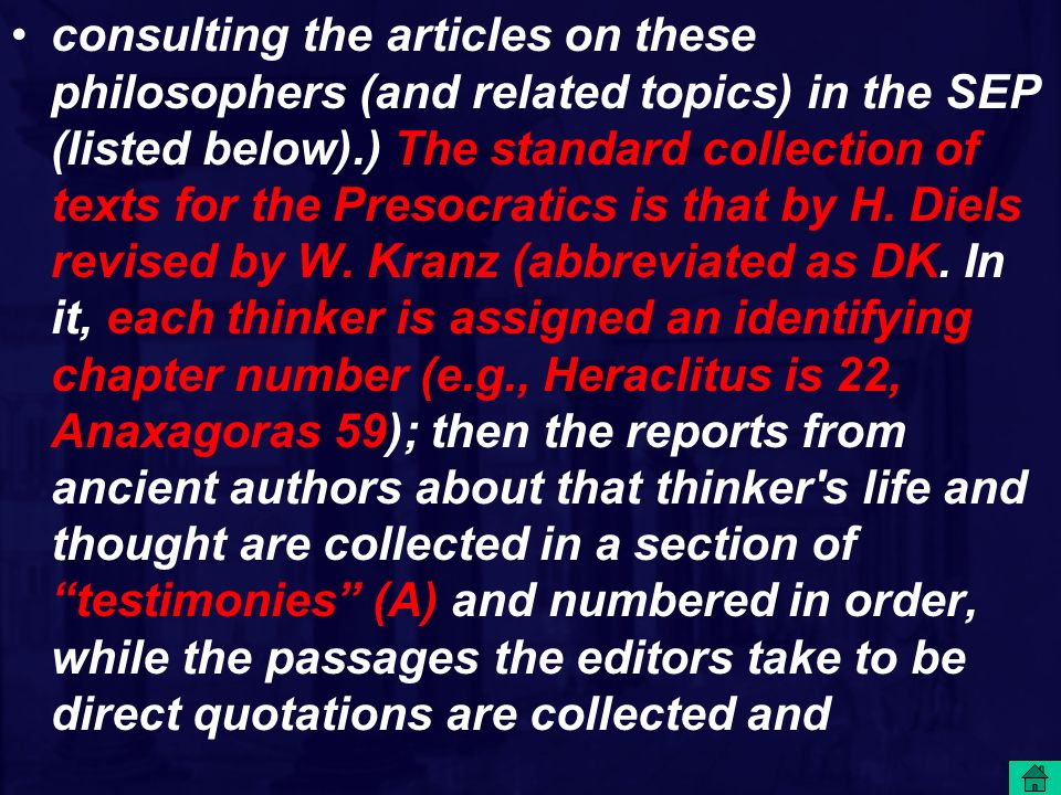 consulting the articles on these philosophers (and related topics) in the SEP (listed below).) The standard collection of texts for the Presocratics is that by H.