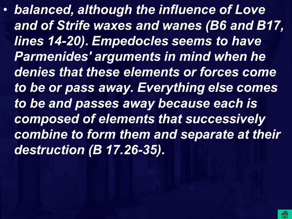 balanced, although the influence of Love and of Strife waxes and wanes (B6 and B17, lines 14-20).