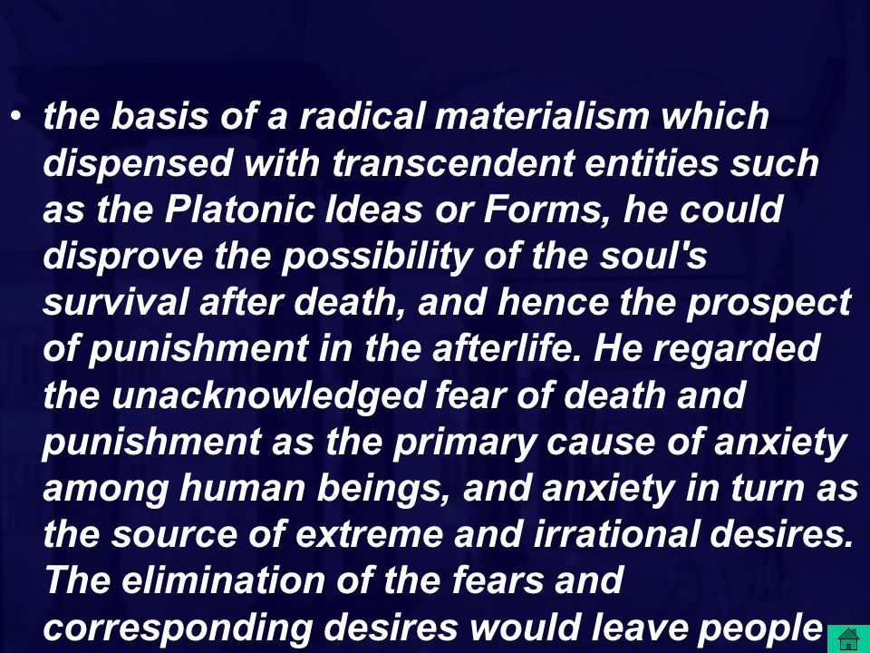 the basis of a radical materialism which dispensed with transcendent entities such as the Platonic Ideas or Forms, he could disprove the possibility of the soul s survival after death, and hence the prospect of punishment in the afterlife.