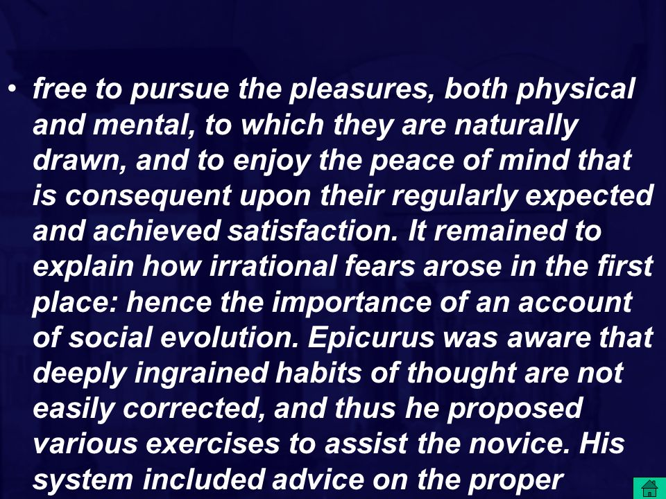 free to pursue the pleasures, both physical and mental, to which they are naturally drawn, and to enjoy the peace of mind that is consequent upon their regularly expected and achieved satisfaction.