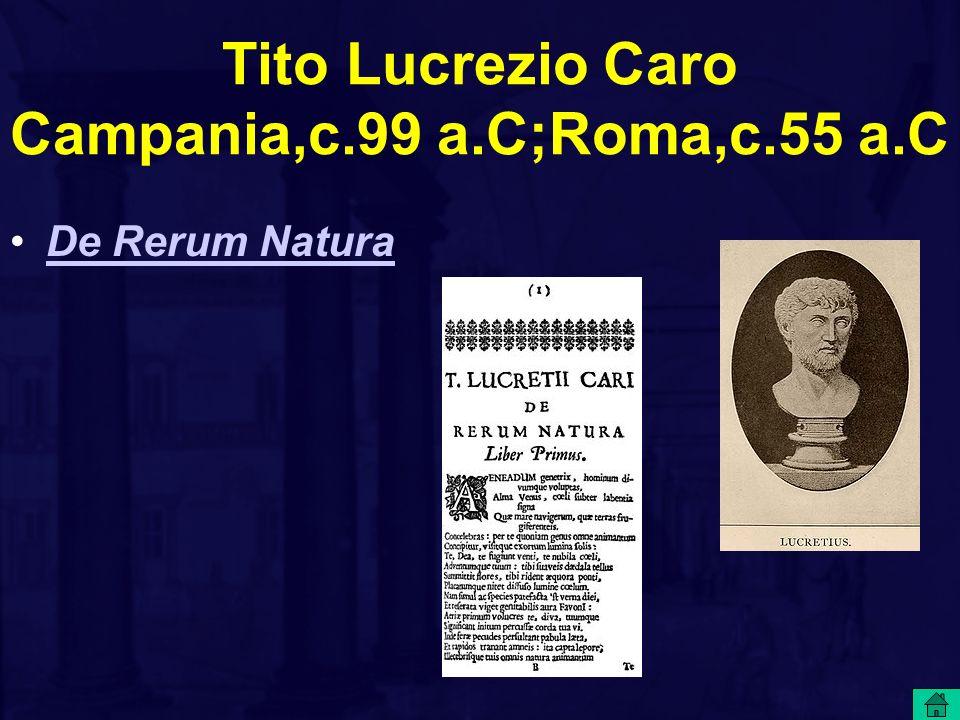 Tito Lucrezio Caro Campania,c.99 a.C;Roma,c.55 a.C