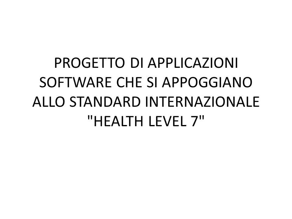 PROGETTO DI APPLICAZIONI SOFTWARE CHE SI APPOGGIANO ALLO STANDARD INTERNAZIONALE HEALTH LEVEL 7