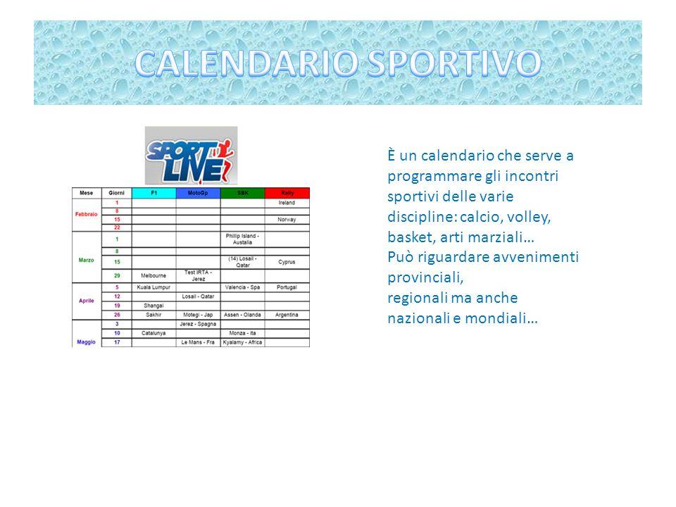 CALENDARIO SPORTIVO È un calendario che serve a programmare gli incontri sportivi delle varie discipline: calcio, volley, basket, arti marziali…