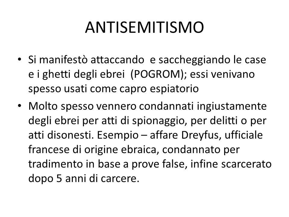 ANTISEMITISMO Si manifestò attaccando e saccheggiando le case e i ghetti degli ebrei (POGROM); essi venivano spesso usati come capro espiatorio.