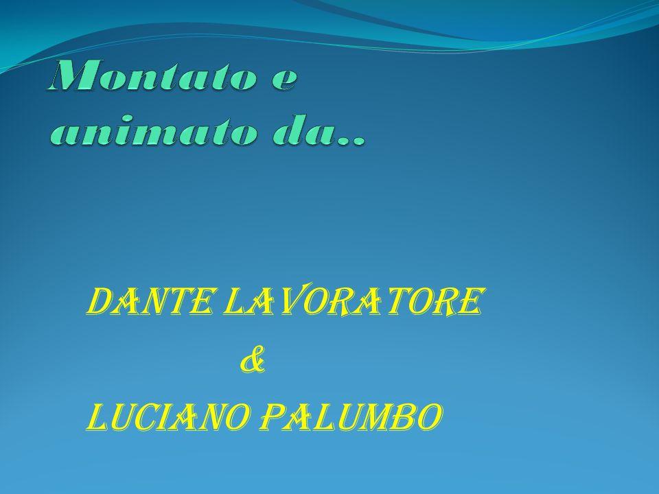 Montato e animato da.. Dante Lavoratore & Luciano Palumbo