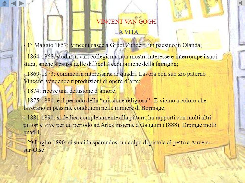 VINCENT VAN GOGH LA VITA. - 1° Maggio 1857: Vincent nasce a Groot Zundert, un paesino in Olanda;