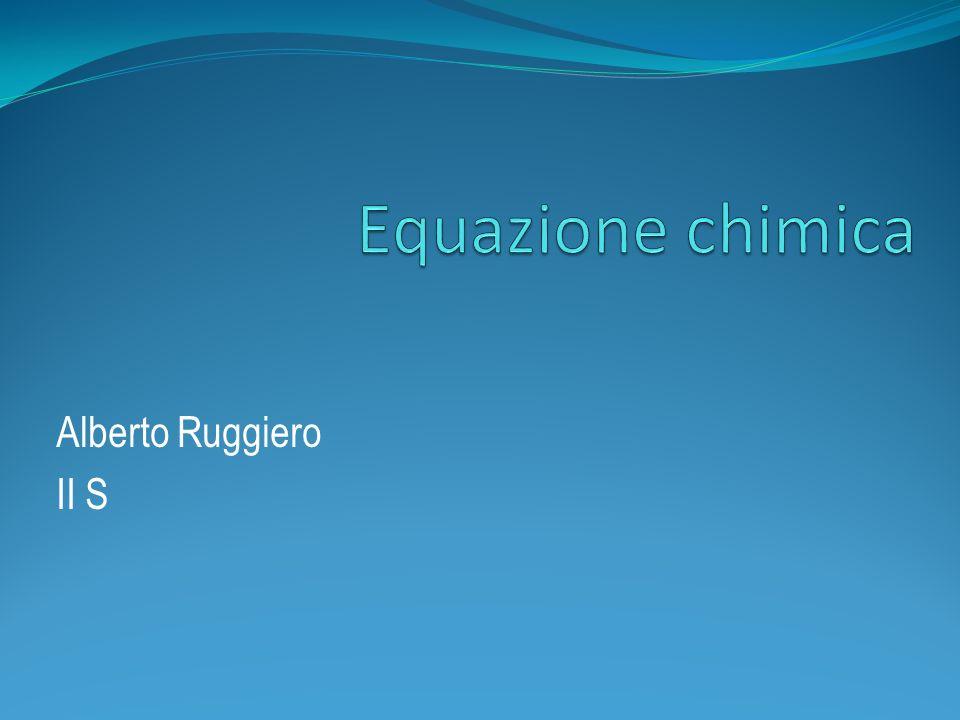Equazione chimica Alberto Ruggiero II S