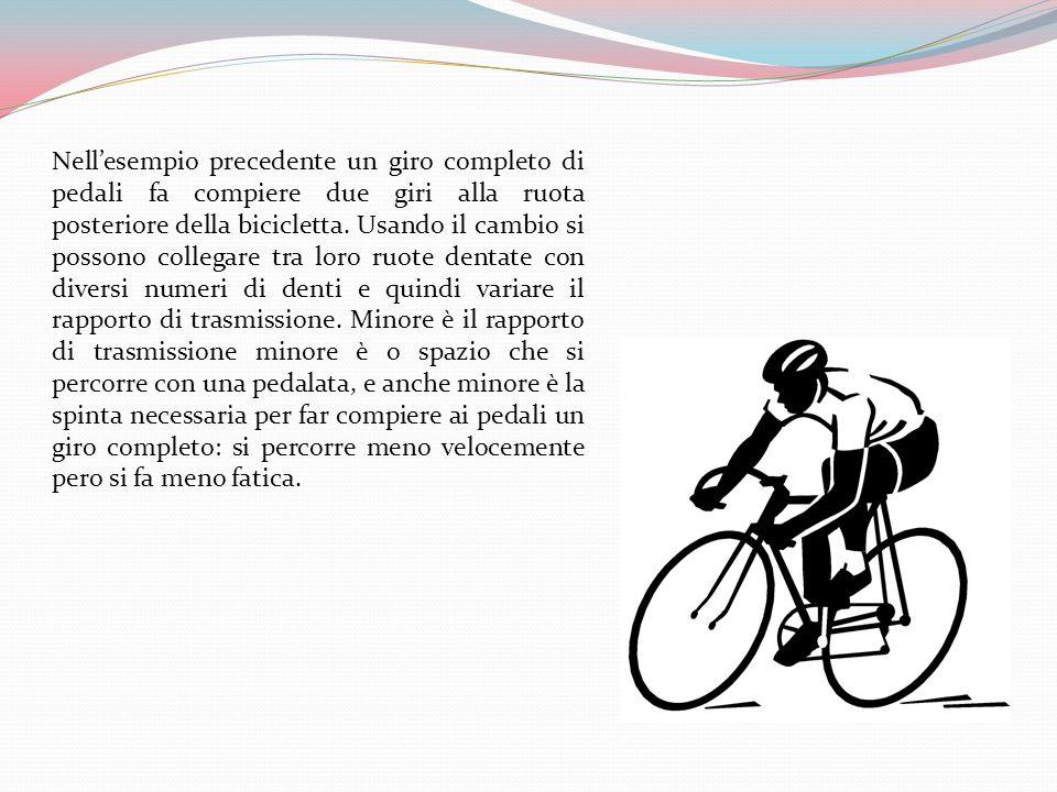 Nell'esempio precedente un giro completo di pedali fa compiere due giri alla ruota posteriore della bicicletta.