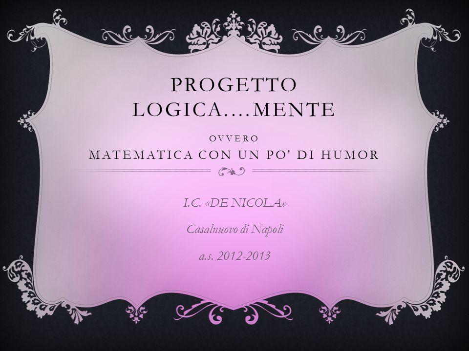 Progetto Logica.…mente ovvero matematica con un po di humor