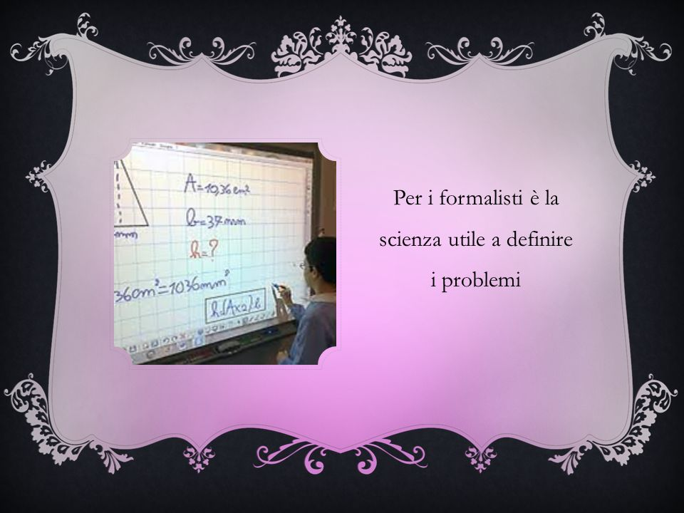 Per i formalisti è la scienza utile a definire i problemi