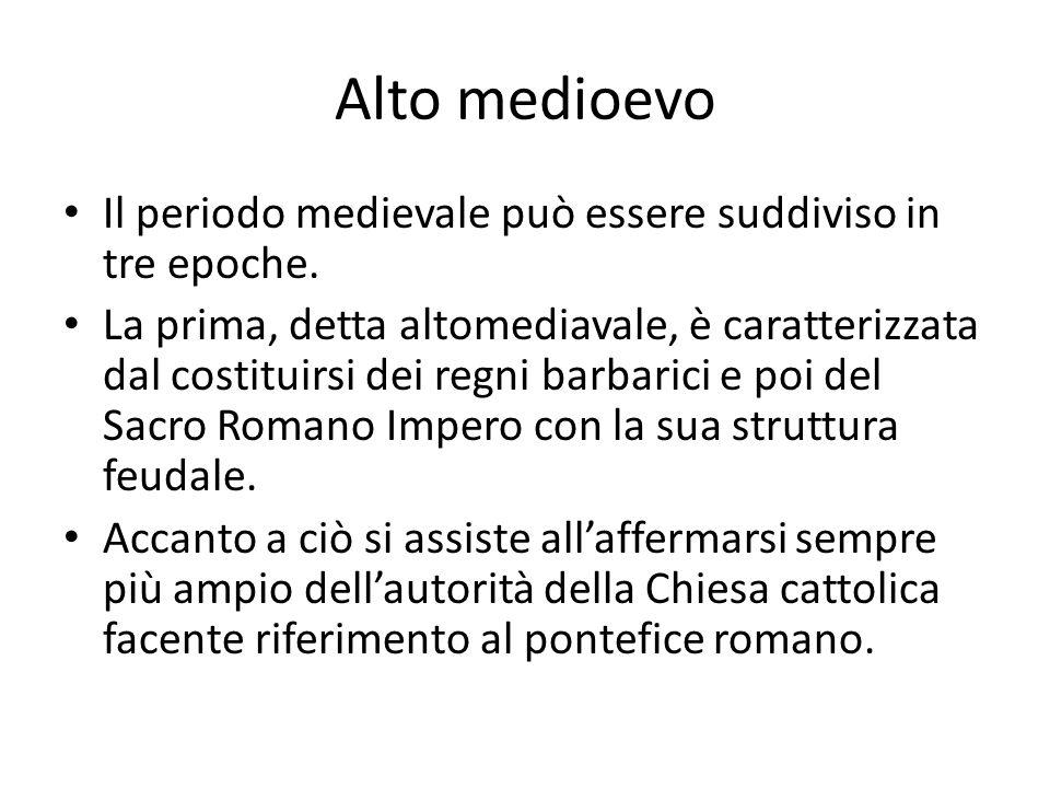 Alto medioevo Il periodo medievale può essere suddiviso in tre epoche.