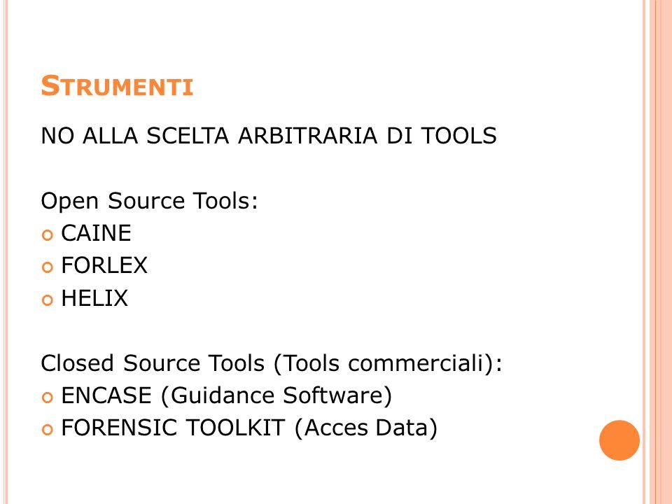 Strumenti NO ALLA SCELTA ARBITRARIA DI TOOLS Open Source Tools: CAINE