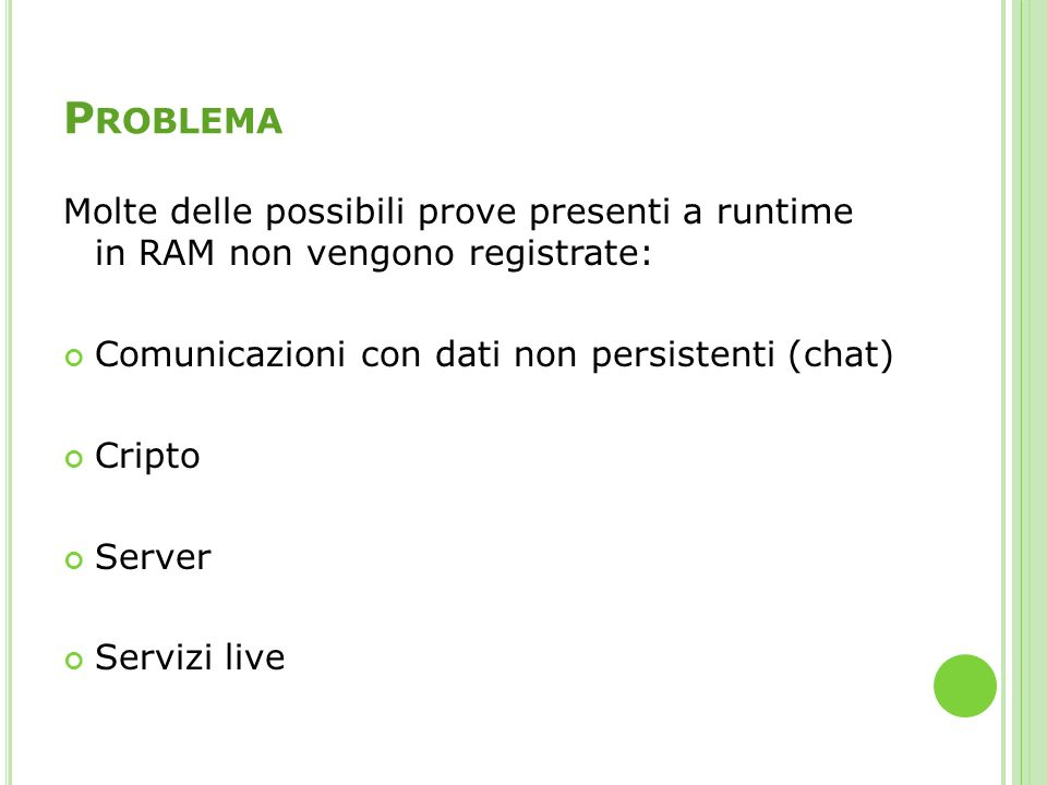 Problema Molte delle possibili prove presenti a runtime in RAM non vengono registrate: Comunicazioni con dati non persistenti (chat)