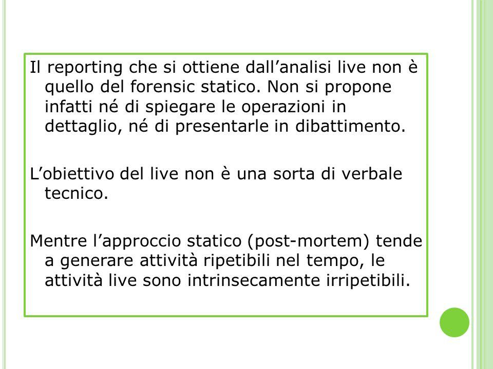 Il reporting che si ottiene dall'analisi live non è quello del forensic statico.