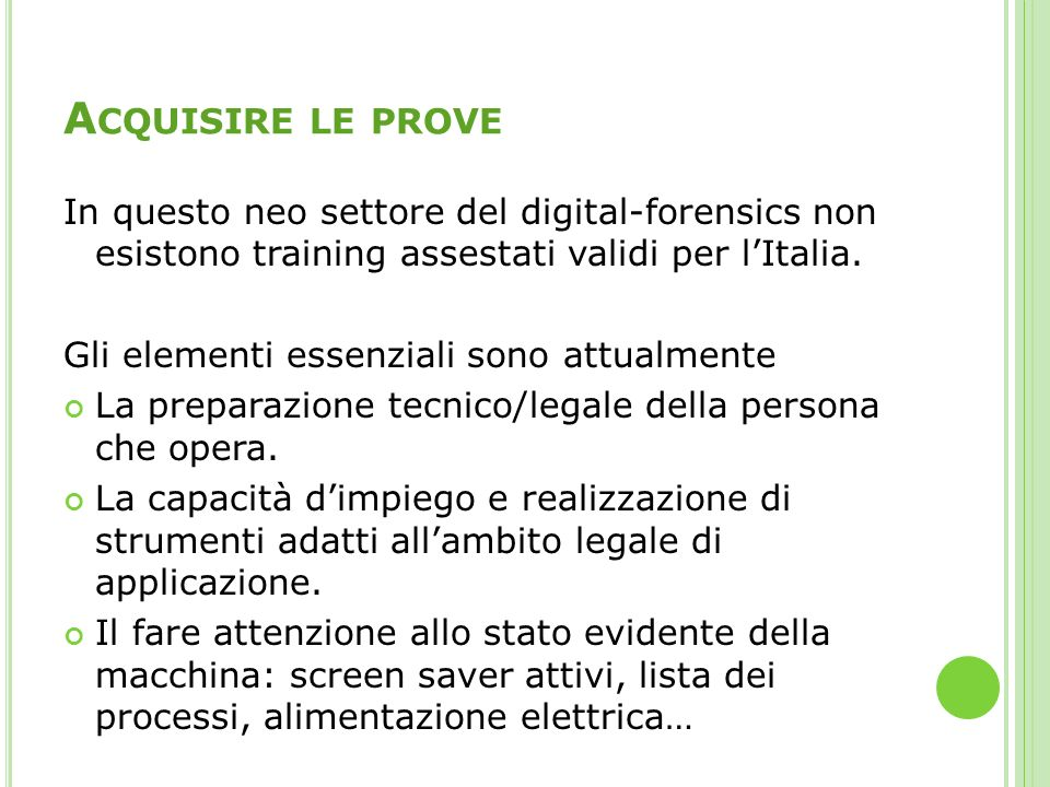 Acquisire le prove In questo neo settore del digital-forensics non esistono training assestati validi per l'Italia.