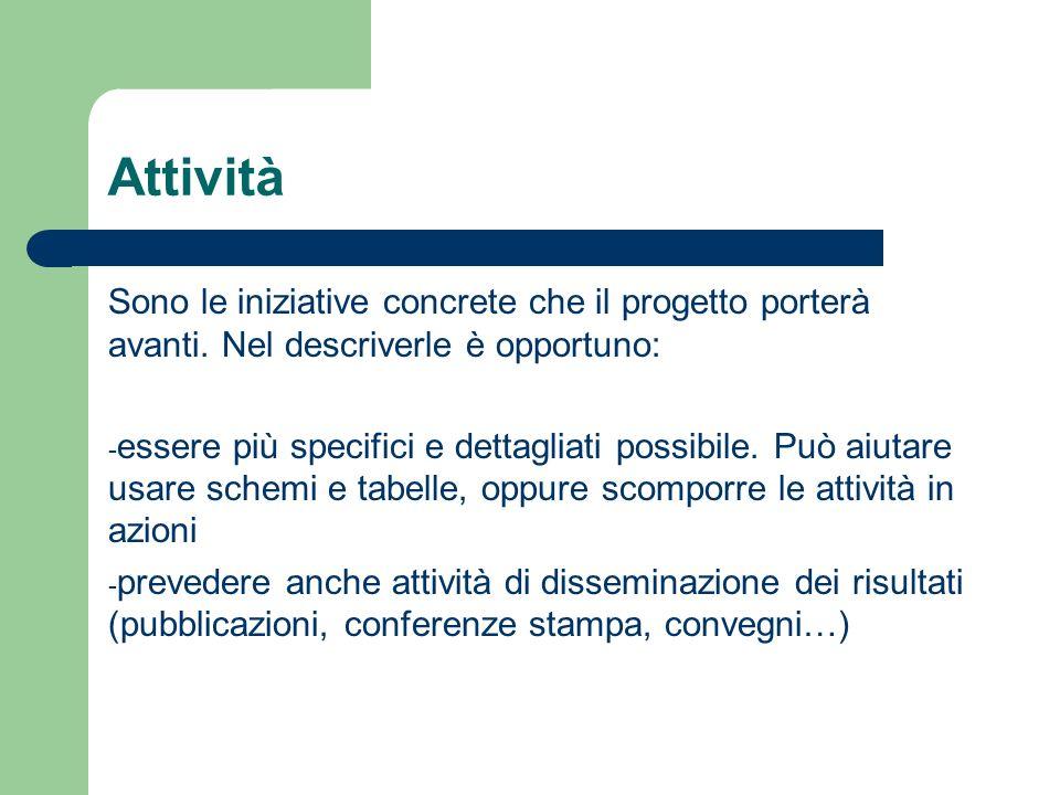 Attività Sono le iniziative concrete che il progetto porterà avanti. Nel descriverle è opportuno:
