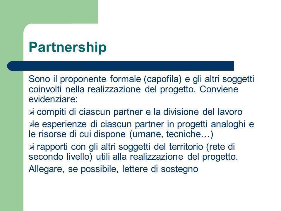 Partnership Sono il proponente formale (capofila) e gli altri soggetti coinvolti nella realizzazione del progetto. Conviene evidenziare: