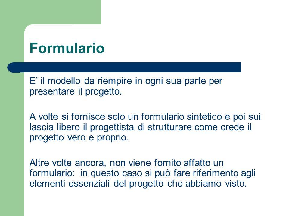 Formulario E' il modello da riempire in ogni sua parte per presentare il progetto.