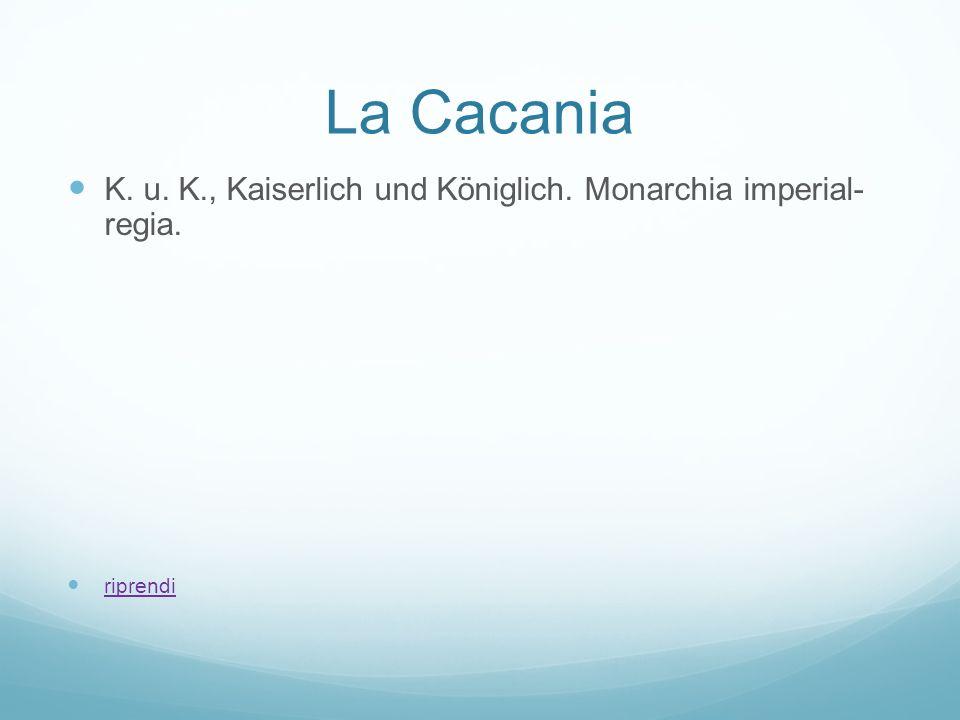 La Cacania K. u. K., Kaiserlich und Königlich. Monarchia imperial- regia. riprendi