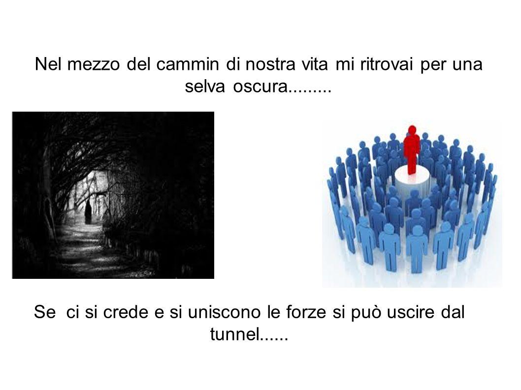 Se ci si crede e si uniscono le forze si può uscire dal tunnel......
