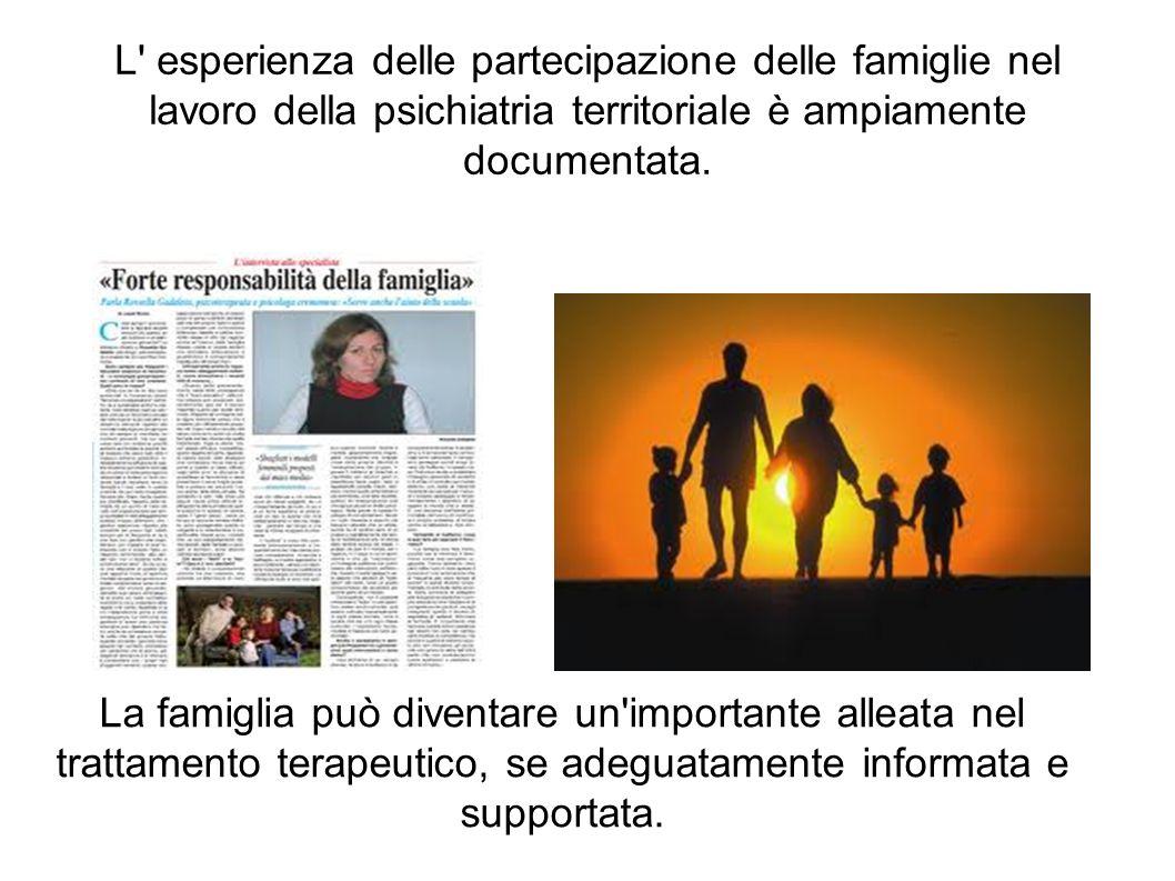 L esperienza delle partecipazione delle famiglie nel lavoro della psichiatria territoriale è ampiamente documentata.