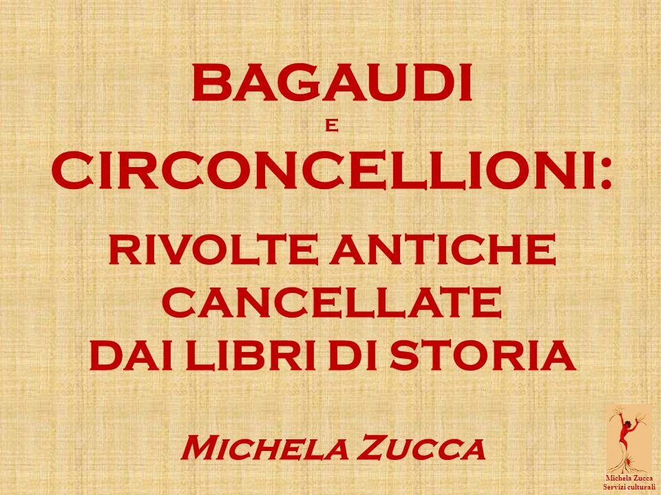 BAGAUDI E CIRCONCELLIONI: RIVOLTE ANTICHE CANCELLATE DAI LIBRI DI STORIA Michela Zucca