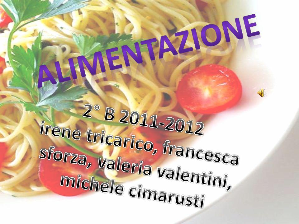 alimentazione 2° B 2011-2012 irene tricarico, francesca sforza, valeria valentini, michele cimarusti.