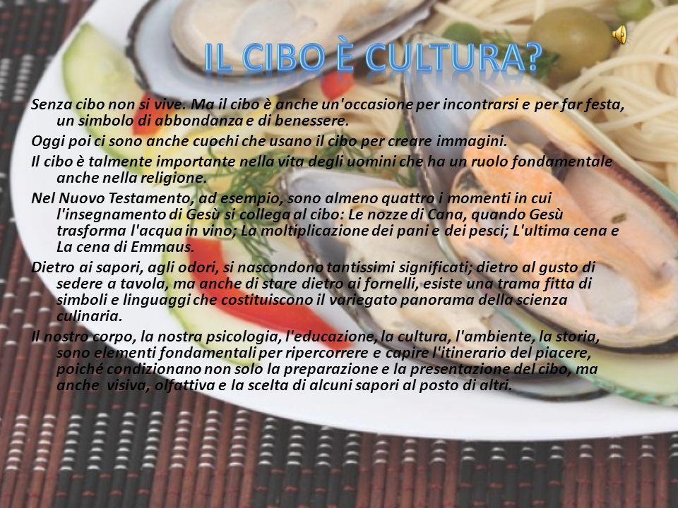 IL CIBO è CULTURA Senza cibo non si vive. Ma il cibo è anche un occasione per incontrarsi e per far festa, un simbolo di abbondanza e di benessere.