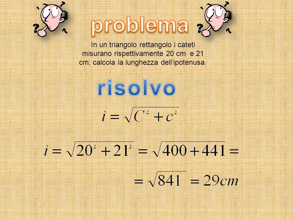problema In un triangolo rettangolo i cateti misurano rispettivamente 20 cm e 21 cm; calcola la lunghezza dell'ipotenusa.