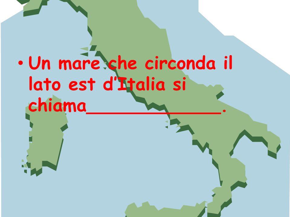 Un mare che circonda il lato est d'Italia si chiama____________.