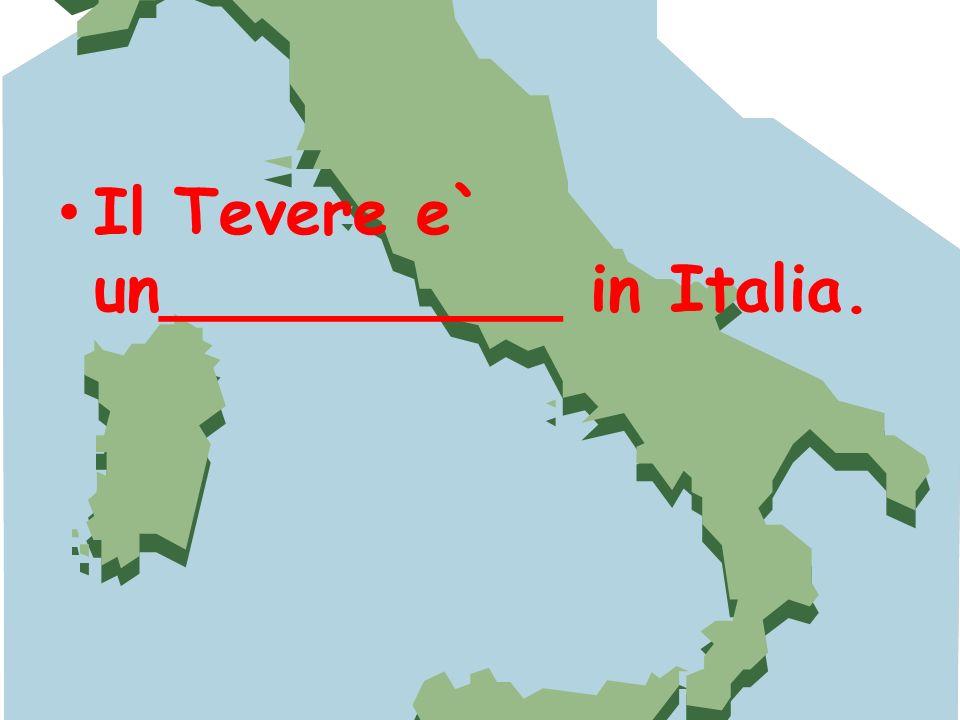 Il Tevere e` un__________ in Italia.