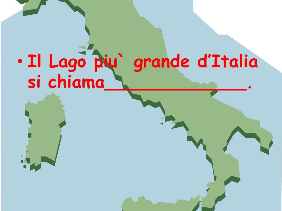 Il Lago piu` grande d'Italia si chiama_____________.